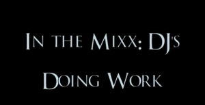 In the Mixx: DJs Doing Work