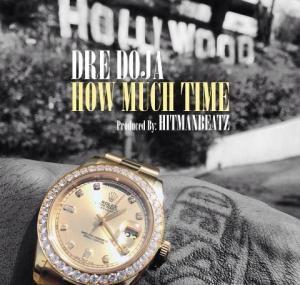 "Dre Doja - ""How Much Time"" / www.hiphopondeck.com"