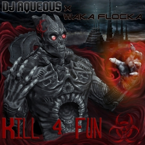 "DJ Aqueous ft. Waka Flocka - ""Kill For Fun"" / ww.hiphopondeck.com"